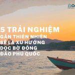 5 trai nghiem tai Phu Quoc it nguoi biet